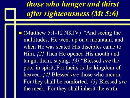 "Those who hunger and thirst after righteousness (Mt 5:6) n (Matthew 5:1-12 NKJV) ""And seeing the multitudes, He went up on a mountain, and when He was."