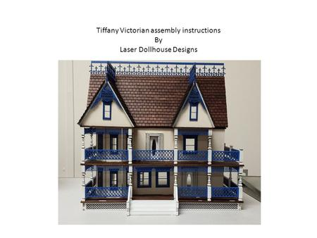 Tiffany Victorian assembly instructions By Laser Dollhouse Designs.