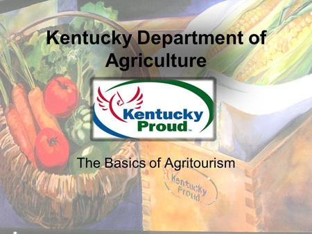 Kentucky Department of Agriculture The Basics of Agritourism.