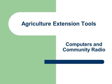 Agriculture Extension Tools Computers and Community Radio.