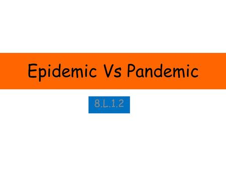 Epidemic Vs Pandemic 8.L.1.2. Disease Outbreak A disease outbreak happens when a disease occurs in greater numbers than expected in a community or region,