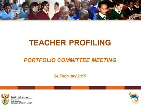 TEACHER PROFILING PORTFOLIO COMMITTEE MEETING 24 February 2015.