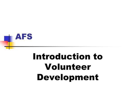 AFS Introduction to Volunteer Development. Question #1 List all the factors you can think of that would lead someone who has never volunteered before.