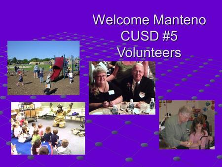 Welcome Manteno CUSD #5 Volunteers. Why volunteers are so important to us (and why we are so grateful to have them): Higher Class Sizes = a need for more.