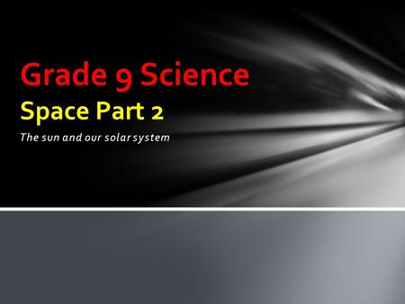 The sun and our solar system Grade 9 Science Space Part 2.
