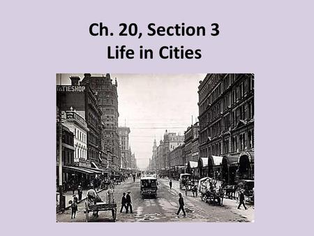 "Ch. 20, Section 3 Life in Cities. Urban Problems Jacob Riis – he was a journalist and photographer best known for his book ""How the Other Half Lives"""