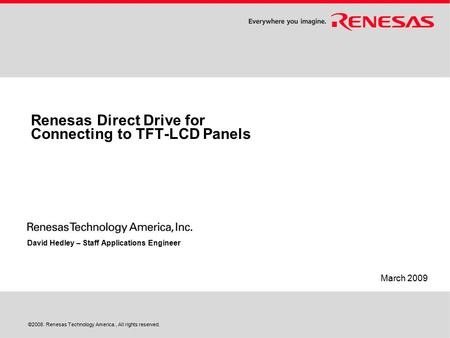 ©2008. Renesas Technology America., All rights reserved. Renesas Direct Drive for Connecting to TFT-LCD Panels David Hedley – Staff Applications Engineer.