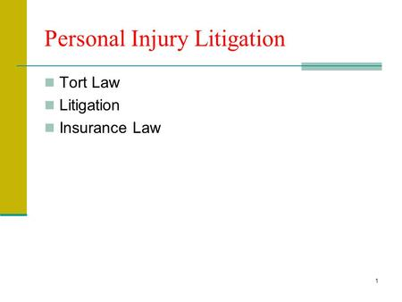 1 Personal Injury Litigation Tort Law Litigation <strong>Insurance</strong> Law.
