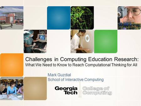 Challenges in Computing Education Research: What We Need to Know to Reach Computational Thinking for All Mark Guzdial School of Interactive Computing.