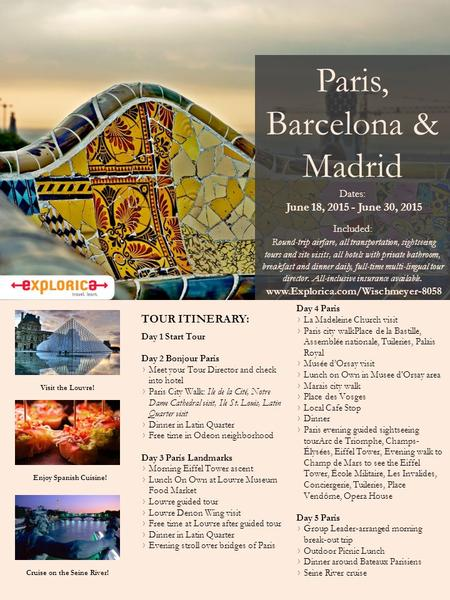 Paris, Barcelona & Madrid Dates: June 18, 2015 - June 30, 2015 Included: Round-trip airfare, all transportation, sightseeing tours and site visits, all.