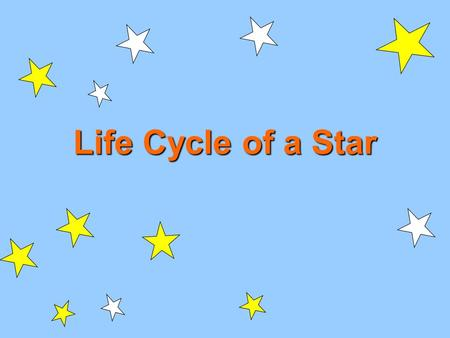 Life Cycle of a Star. Stars are born, live, and die. Just like people!