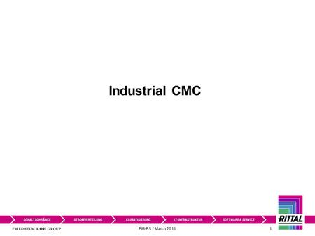 PM-RS / March 2011 1 Industrial CMC. PM-RS / March 2011 2 Industrial CMC III Where did it start? Where is it headed? Rittal supplies infrastructure for.