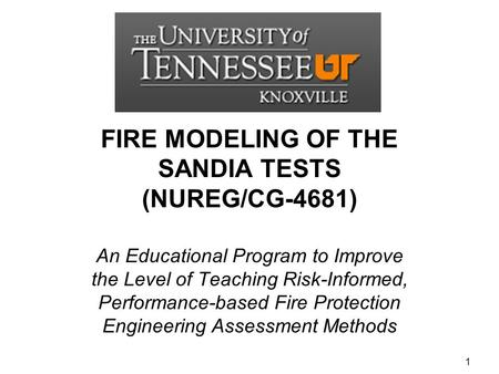 FIRE MODELING OF THE SANDIA TESTS (NUREG/CG-4681) An Educational Program to Improve the Level of Teaching Risk-Informed, Performance-based Fire Protection.
