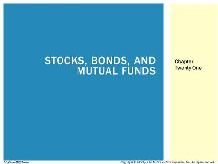 STOCKS, BONDS, AND MUTUAL FUNDS Chapter Twenty One Copyright © 2014 by The McGraw-Hill Companies, Inc. All rights reserved. McGraw-Hill/Irwin.
