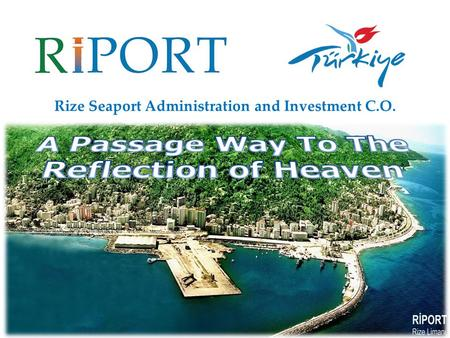 Rize Seaport Administration and Investment C.O.. CITY OF RİZE GEOGRAPHY The city of Rize is built around a small bay on the Black Sea coast, on a narrow.