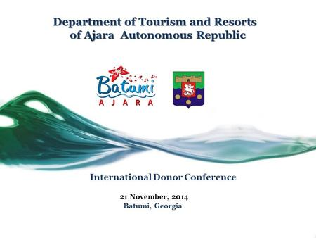 Department of Tourism and Resorts of Ajara Autonomous Republic Department of Tourism and Resorts of Ajara Autonomous Republic International Donor Conference.
