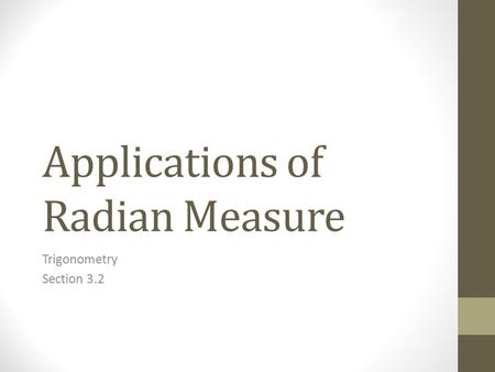Applications of Radian Measure Trigonometry Section 3.2.