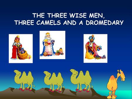 THE THREE WISE MEN, THREE CAMELS AND A DROMEDARY.