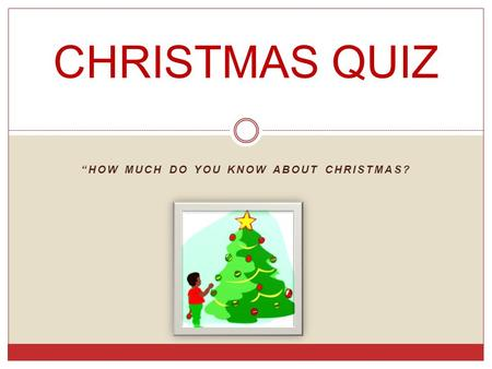 """HOW MUCH DO YOU KNOW ABOUT CHRISTMAS? CHRISTMAS QUIZ."