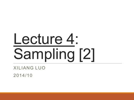 Lecture 4: Sampling [2] XILIANG LUO 2014/10. Periodic Sampling  A continuous time signal is sampled periodically to obtain a discrete- time signal as: