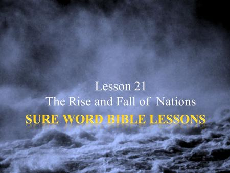 "Lesson 21 The Rise and Fall of Nations.  ""Daniel spake and said, I saw in my vision by night, and, behold, the four winds of the heaven strove upon the."