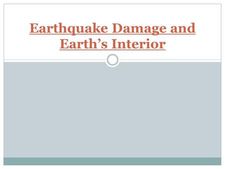 Earthquake Damage and Earth's Interior. Factors contributing to damage Duration Intensity Building Design – reinforced/flexible buildings best Materials.