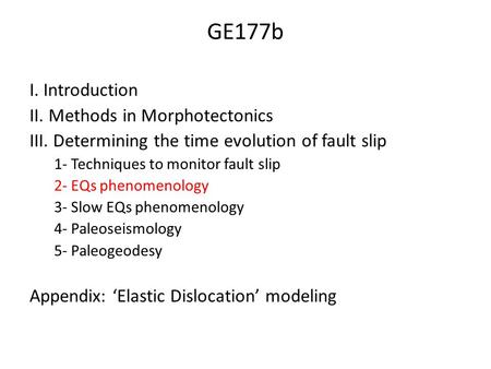 GE177b I. Introduction II. Methods in Morphotectonics III. Determining the time evolution of fault slip 1- Techniques to monitor fault slip 2- EQs phenomenology.