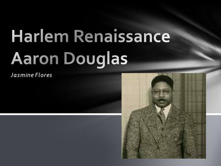 Jasmine Flores. Aaron Douglas was born in 1899 to mother Elizabeth Douglas and father Aaron Douglas in Topeka Kansas. Early on Douglas developed a passion.