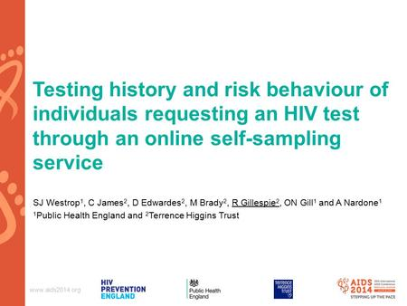 Www.aids2014.org Testing history and risk behaviour of individuals requesting an HIV test through an online self-sampling service SJ Westrop 1, C James.