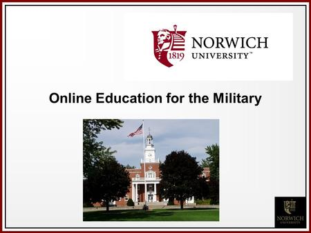 Online Education for the Military. Presenter John Orlando, PhD—Program Director –Master of Science in Business Continuity –Master of Science in Information.
