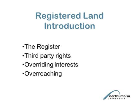 Registered Land Introduction The Register Third party rights Overriding interests Overreaching.