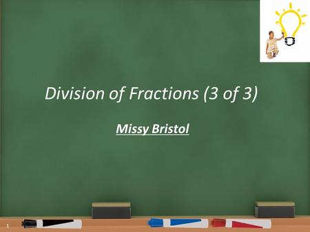 Division of Fractions (3 of 3) Missy Bristol 1. 2 This project is funded by the American Federation of Teachers.
