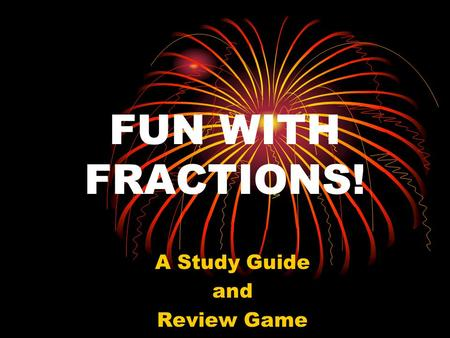 FUN WITH FRACTIONS! A Study Guide and Review Game.
