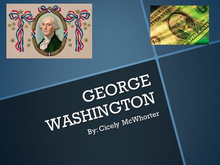GEORGE WASHINGTON By: Cicely McWhorter.