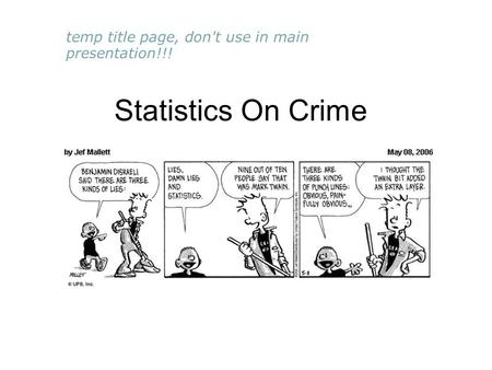 Statistics On Crime temp title page, don't use in main presentation!!!