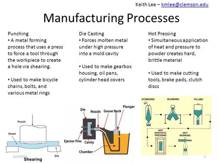 Manufacturing Processes Punching A metal forming process that uses a press to force a tool through the workpiece to create a hole via shearing. Used to.