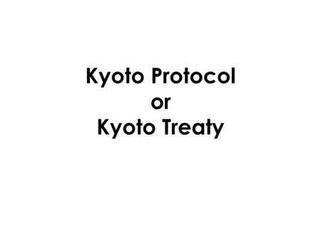 Kyoto Protocol or Kyoto Treaty. What is the Kyoto Protocol? Kyoto Protocol is a plan to try reduce the effects of climate changes, such as global warming.