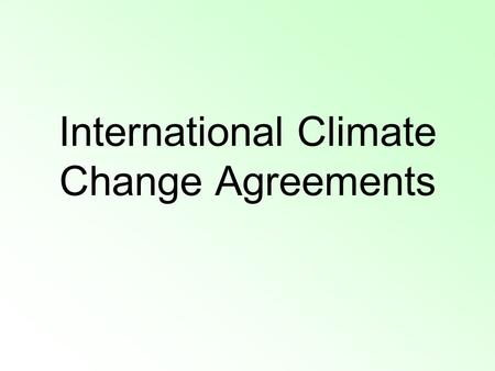 International Climate Change Agreements. The Kyoto Protocol Protocol: a set of rules or guidelines agreed to by multiple parties Negotiated in 1997 by.