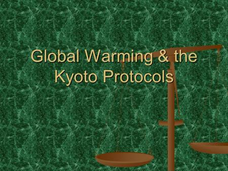 Global Warming & the Kyoto Protocols. The topic of global warming inspires heated debates among world leaders. The topic of global warming inspires heated.