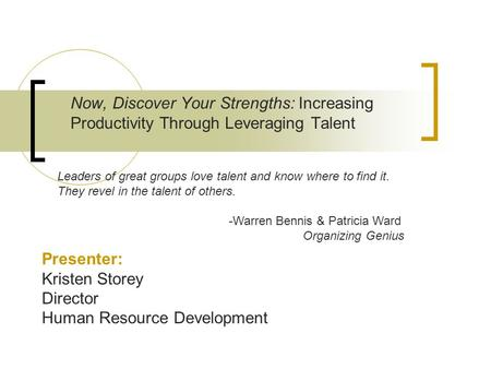 Now, Discover Your Strengths: Increasing Productivity Through Leveraging Talent Presenter: Kristen Storey Director Human Resource Development Leaders of.