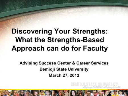 Discovering Your Strengths: What the Strengths-Based Approach can do for Faculty Advising Success Center & Career Services Bemidji State University March.