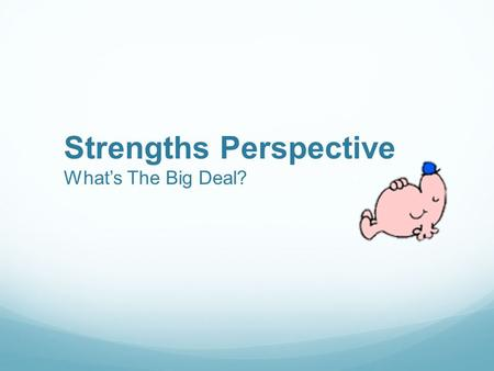 Strengths Perspective What's The Big Deal?. Introduction Thank You.
