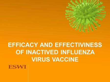 EFFICACY AND EFFECTIVINESS OF INACTIVED INFLUENZA VIRUS VACCINE.