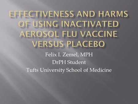 Felix I. Zemel, MPH DrPH Student Tufts University School of Medicine.