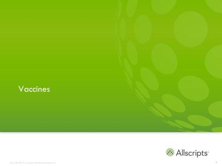 Copyright © 2012 Allscripts Healthcare Solutions, Inc. Vaccines 1.