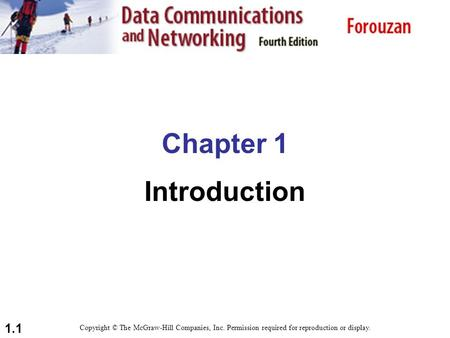 1.1 Chapter 1 Introduction Copyright © The McGraw-Hill Companies, Inc. Permission required for reproduction or display.
