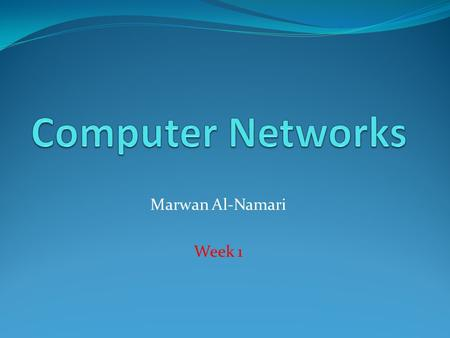 Marwan Al-Namari Week 1. Teaching Plan: Weeks 1 – 14. Week 1-6 (In week 4 you will have a Quiz No.1). Mid Term Holiday Mid-Term Exam. Week 7-14 (In week.