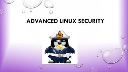 ADVANCED LINUX SECURITY. Abstract : Using mandatory access control greatly increases the security of an operating system. SELinux, which is an implementation.