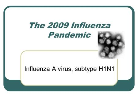 The 2009 Influenza Pandemic Influenza A virus, subtype H1N1.