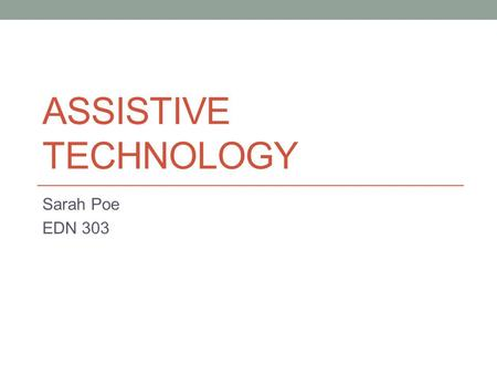 Assistive Technology Sarah Poe EDN 303.
